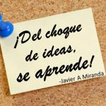 ¡Del choque de ideas, se aprende!